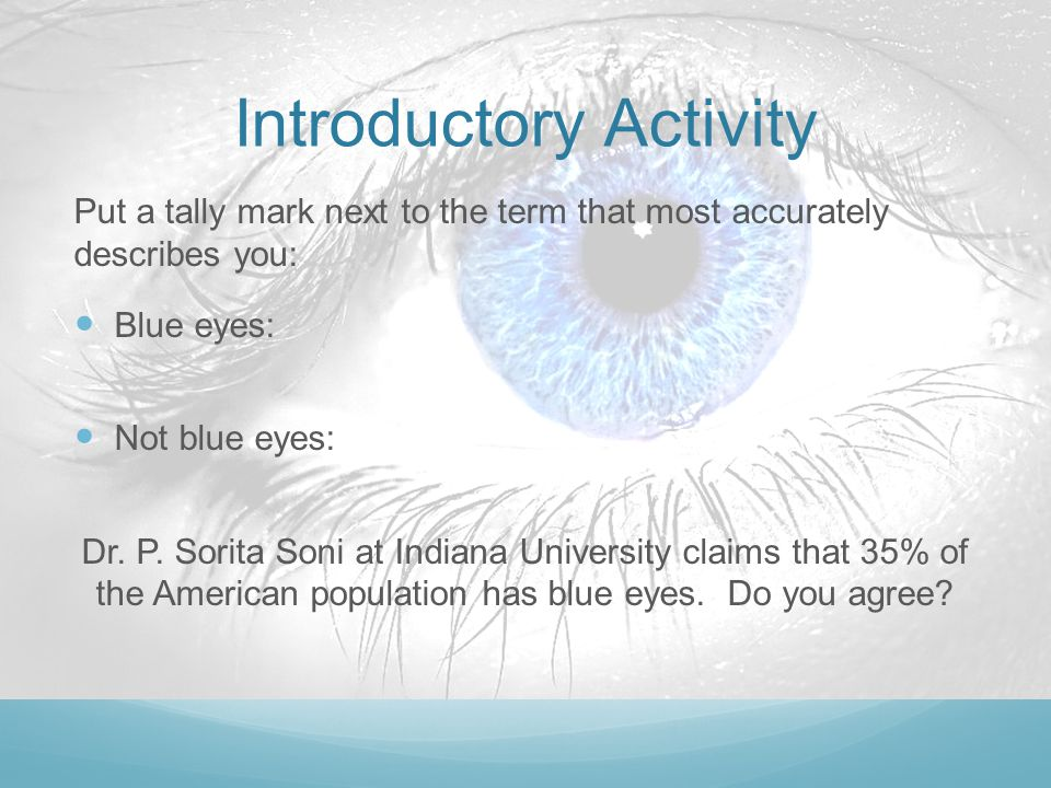 Introductory Activity Put a tally mark next to the term that most accurately describes you: Blue eyes: Not blue eyes: Dr.