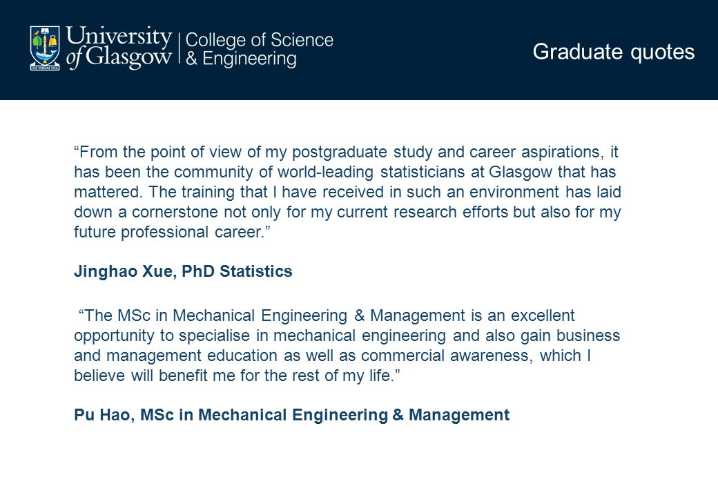 From the point of view of my postgraduate study and career aspirations, it has been the community of world-leading statisticians at Glasgow that has mattered.