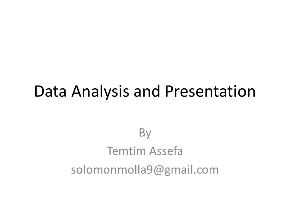 Data Analysis and Presentation By Temtim Assefa solomonmolla9@gmail.com