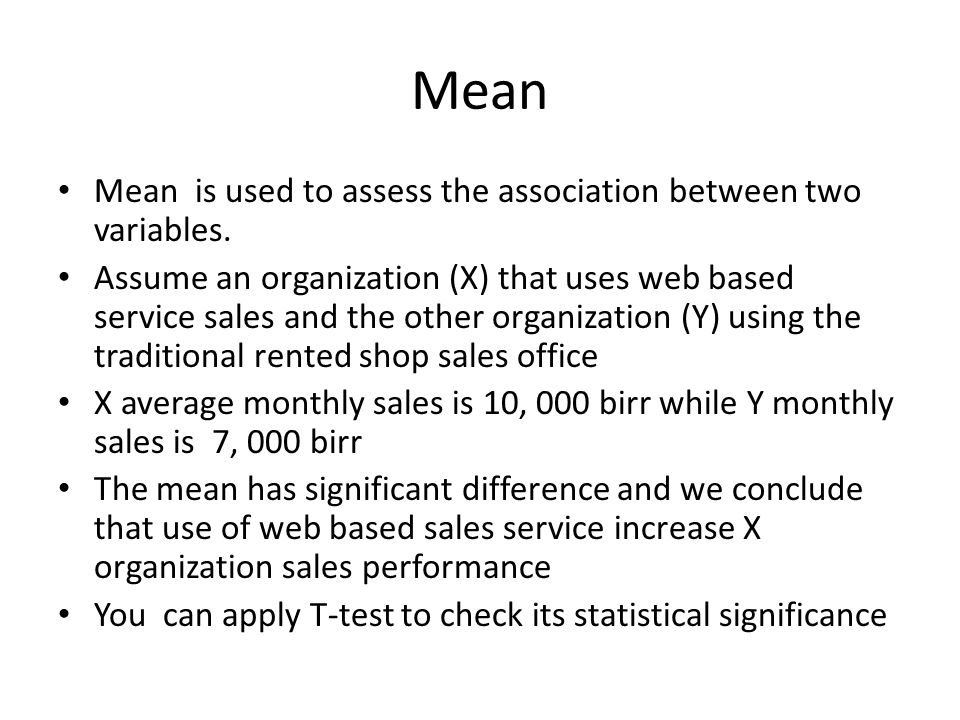 Mean Mean is used to assess the association between two variables. Assume an organization (X) that uses web based service sales and the other organiza