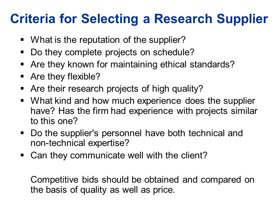 Criteria for Selecting a Research Supplier  What is the reputation of the supplier.