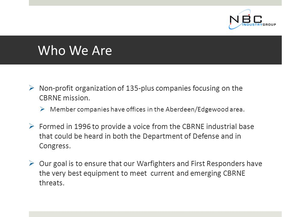 Who We Are  Non-profit organization of 135-plus companies focusing on the CBRNE mission.