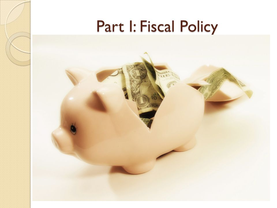 Part I: Fiscal Policy