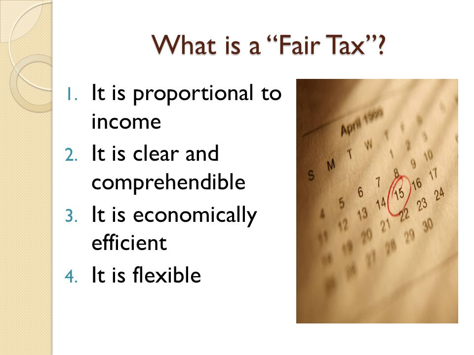 What is a Fair Tax . 1. It is proportional to income 2.