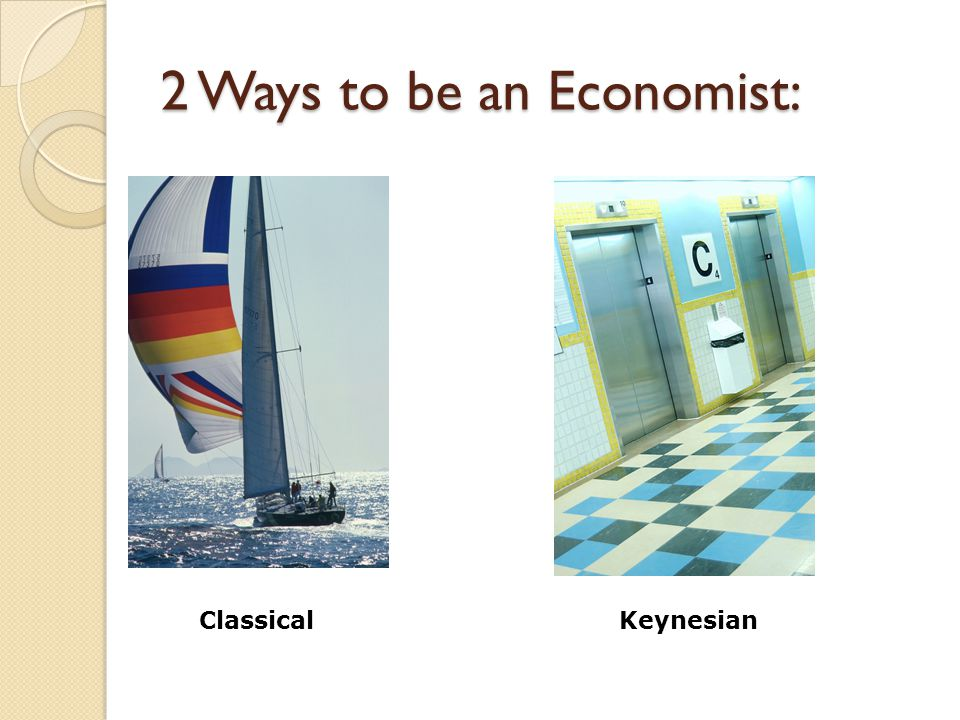 2 Ways to be an Economist: ClassicalKeynesian