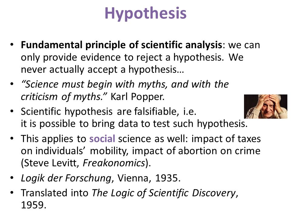 Hypothesis Fundamental principle of scientific analysis: we can only provide evidence to reject a hypothesis.