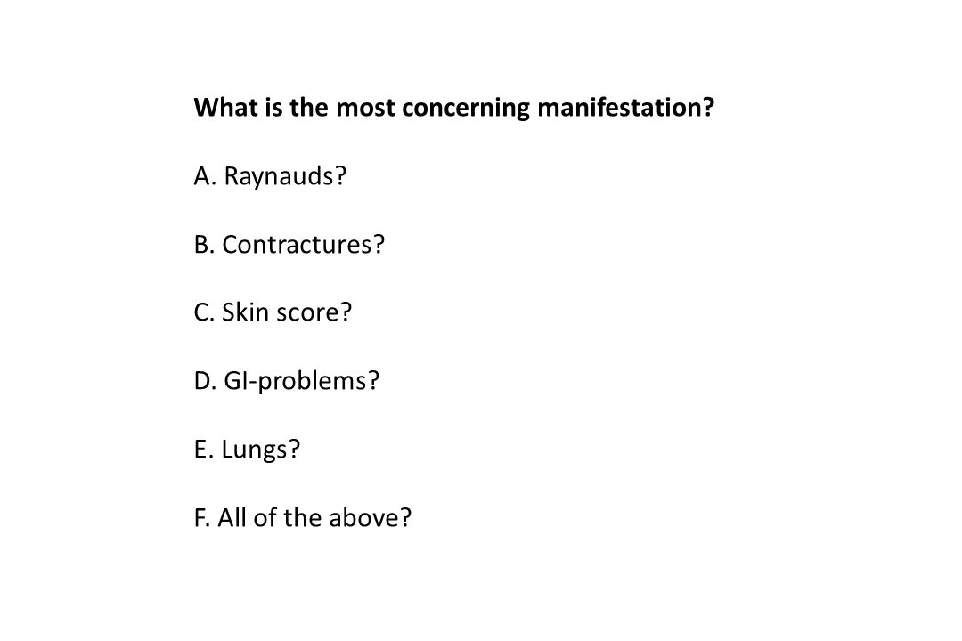 What is the most concerning manifestation. A. Raynauds.