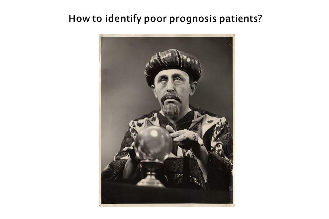 How to identify poor prognosis patients