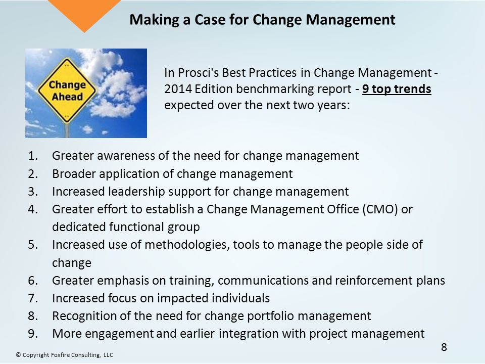1.Greater awareness of the need for change management 2.Broader application of change management 3.Increased leadership support for change management