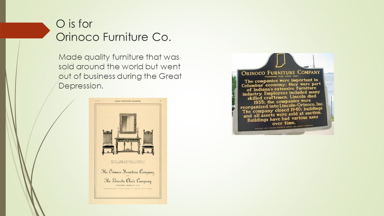 O is for Orinoco Furniture Co. Made quality furniture that was sold around the world but went out of business during the Great Depression.