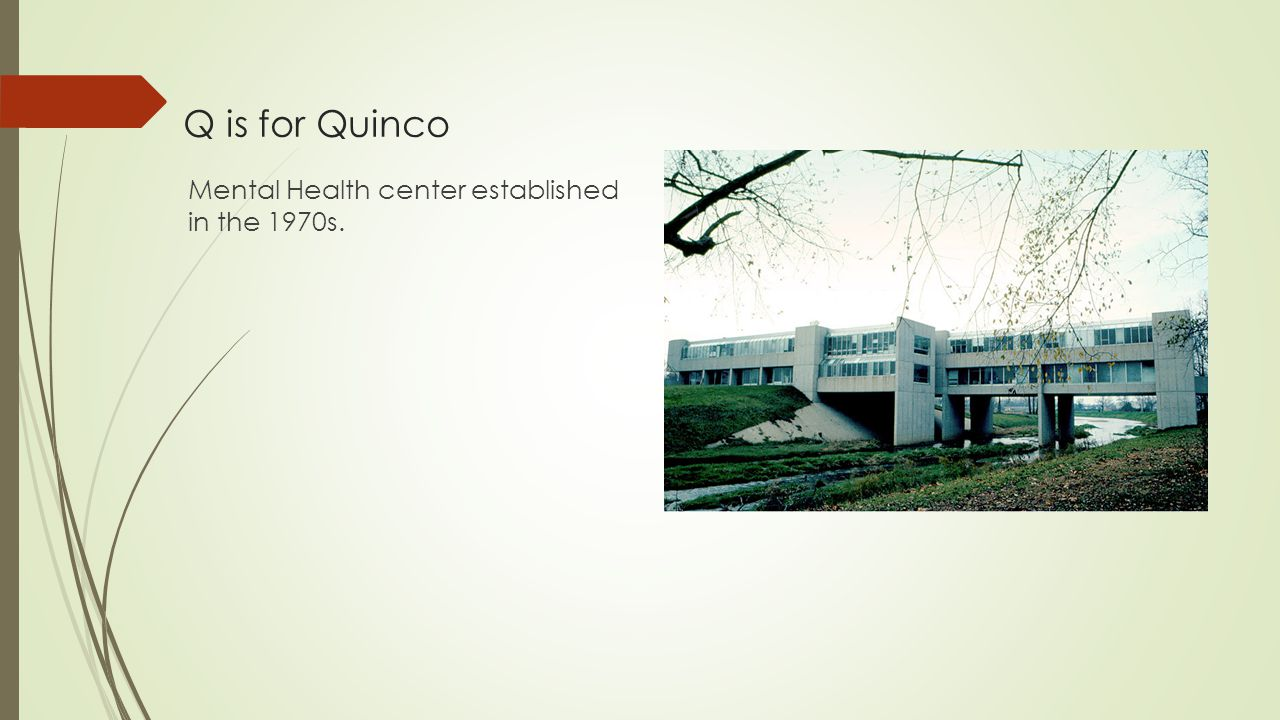 Q is for Quinco Mental Health center established in the 1970s.