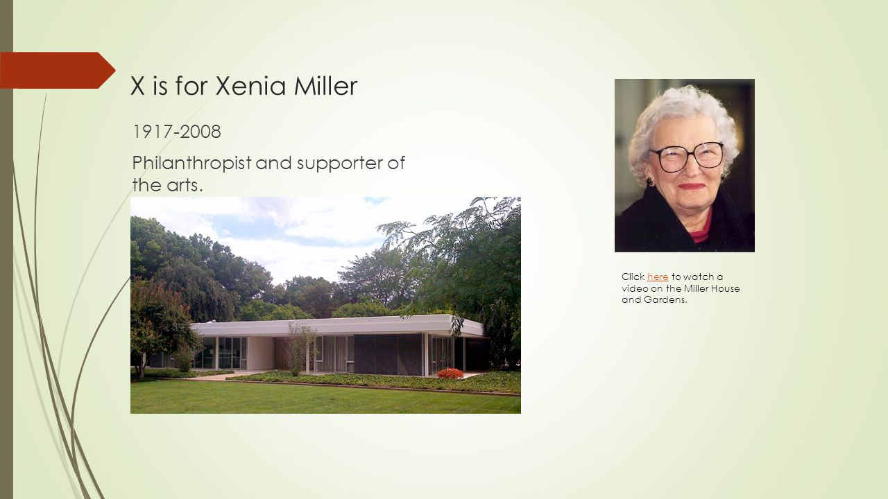 X is for Xenia Miller 1917-2008 Philanthropist and supporter of the arts.