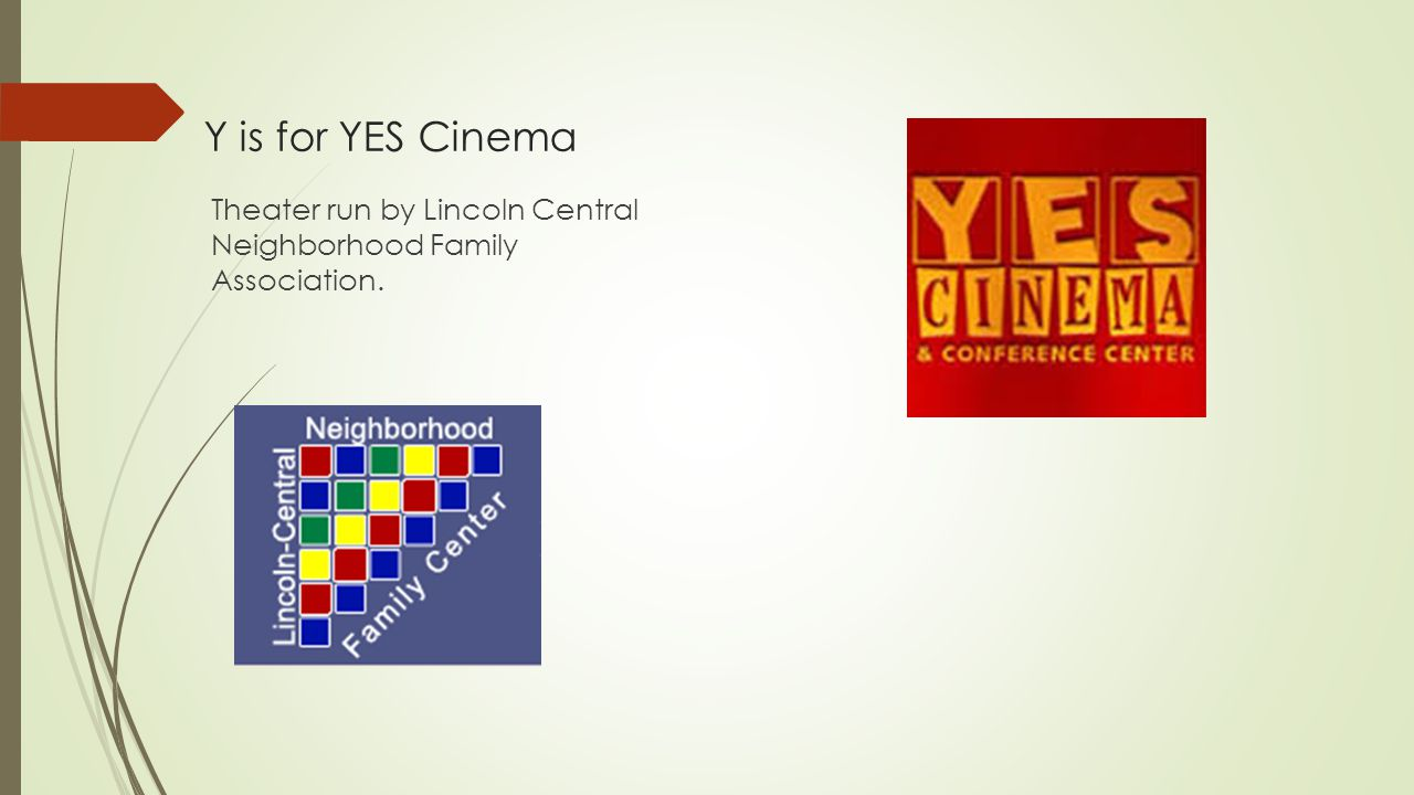 Y is for YES Cinema Theater run by Lincoln Central Neighborhood Family Association.
