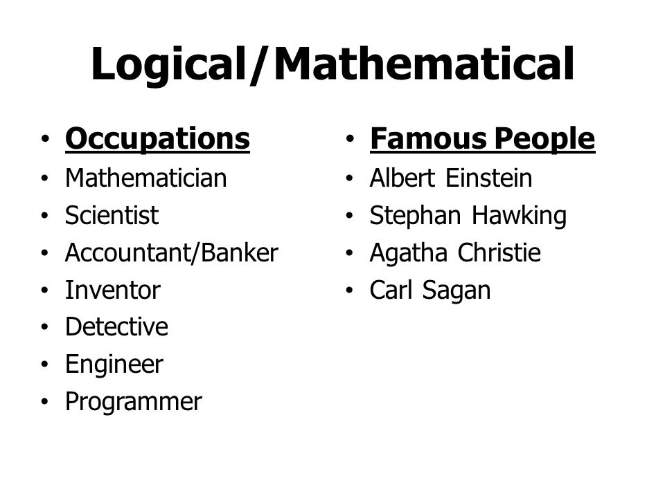 Logical/Mathematical Reasons Analyzes Uses logic Uses numbers Problem-solving Sees patterns