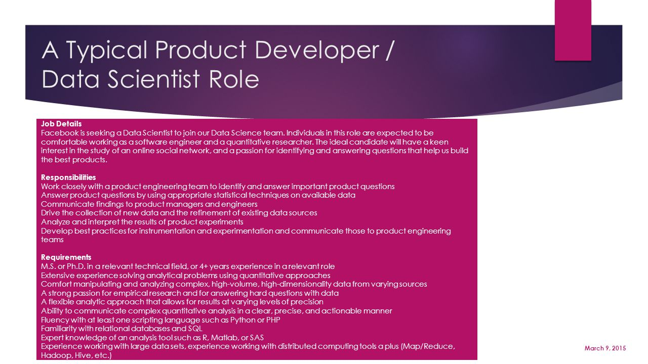 A Typical Product Developer / Data Scientist Role Page 14 March 9, 2015 Job Details Facebook is seeking a Data Scientist to join our Data Science team