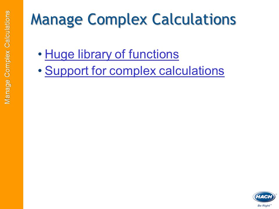 Manage Complex Calculations Huge library of functions Support for complex calculations