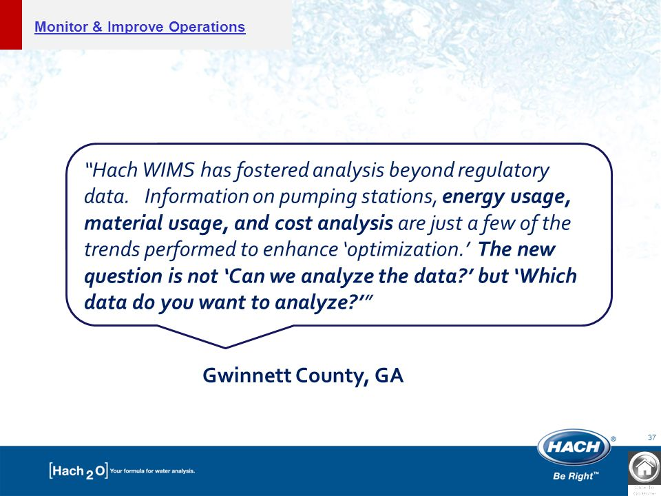 37 Hach WIMS has fostered analysis beyond regulatory data.
