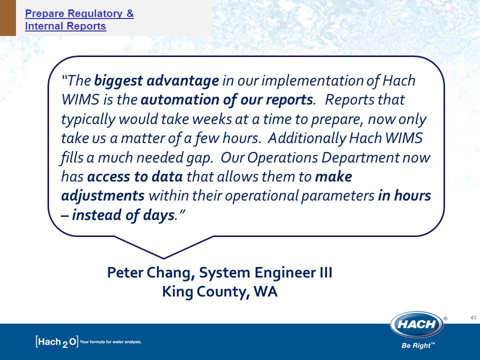 41 The biggest advantage in our implementation of Hach WIMS is the automation of our reports.