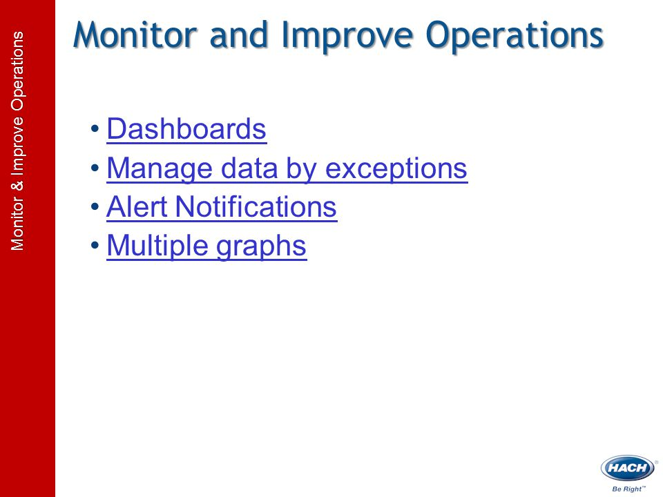 Monitor & Improve Operations Monitor and Improve Operations Dashboards Manage data by exceptions Alert Notifications Multiple graphs