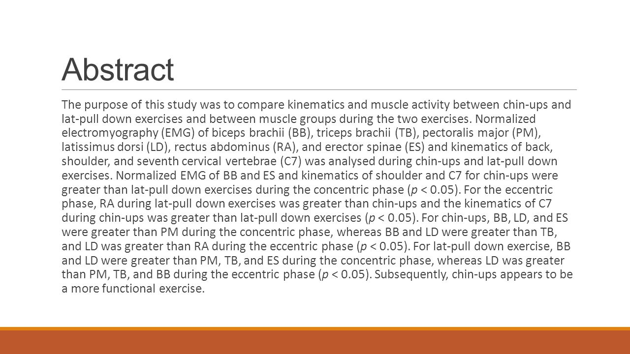 Abstract The purpose of this study was to compare kinematics and muscle activity between chin-ups and lat-pull down exercises and between muscle groups during the two exercises.