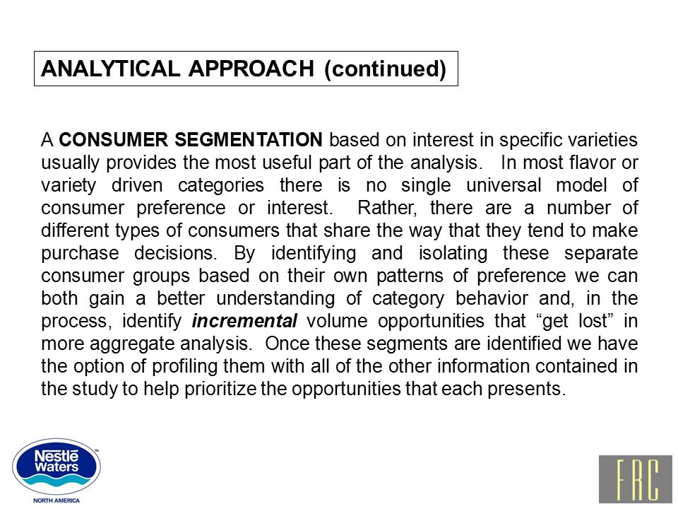 ANALYTICAL APPROACH (continued) A CONSUMER SEGMENTATION based on interest in specific varieties usually provides the most useful part of the analysis.