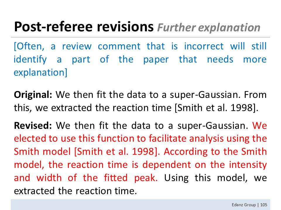 Edanz Group | 105 Post-referee revisions Further explanation [Often, a review comment that is incorrect will still identify a part of the paper that needs more explanation] Original: We then fit the data to a super-Gaussian.