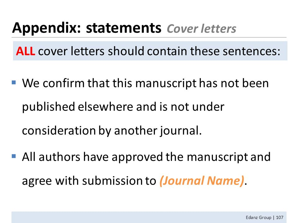 Appendix: statements Cover letters Edanz Group | 107  We confirm that this manuscript has not been published elsewhere and is not under consideration by another journal.