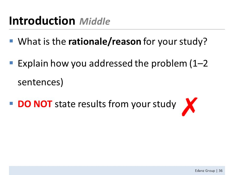  What is the rationale/reason for your study?  Explain how you addressed the problem (1–2 sentences)  DO NOT state results from your study Edanz Gr