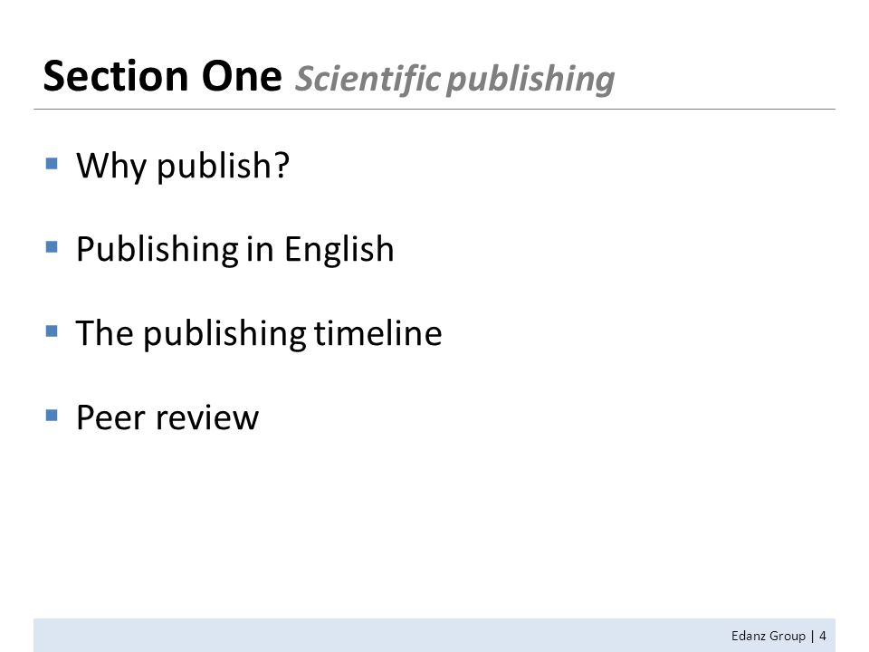  Why publish?  Publishing in English  The publishing timeline  Peer review Edanz Group | 4 Section One Scientific publishing
