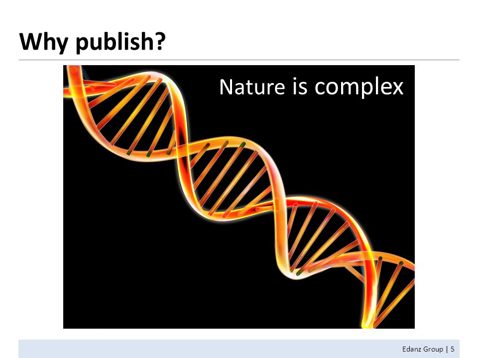 Why publish? Edanz Group | 5 Nature is complex