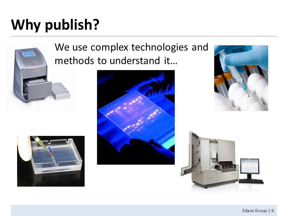 Edanz Group | 6 We use complex technologies and methods to understand it… Why publish?