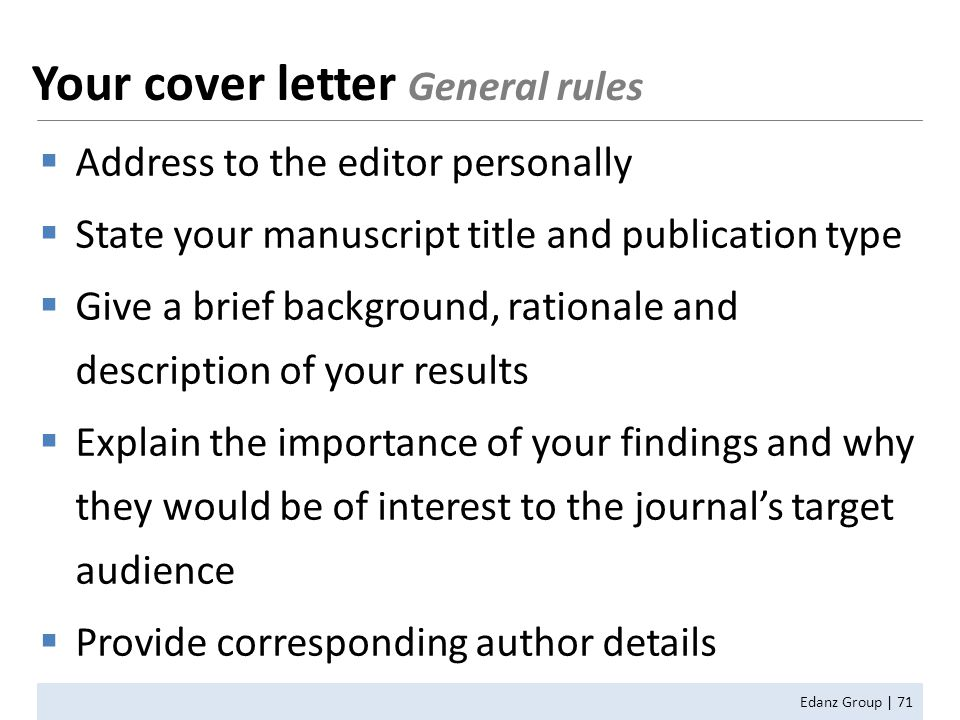  Address to the editor personally  State your manuscript title and publication type  Give a brief background, rationale and description of your res