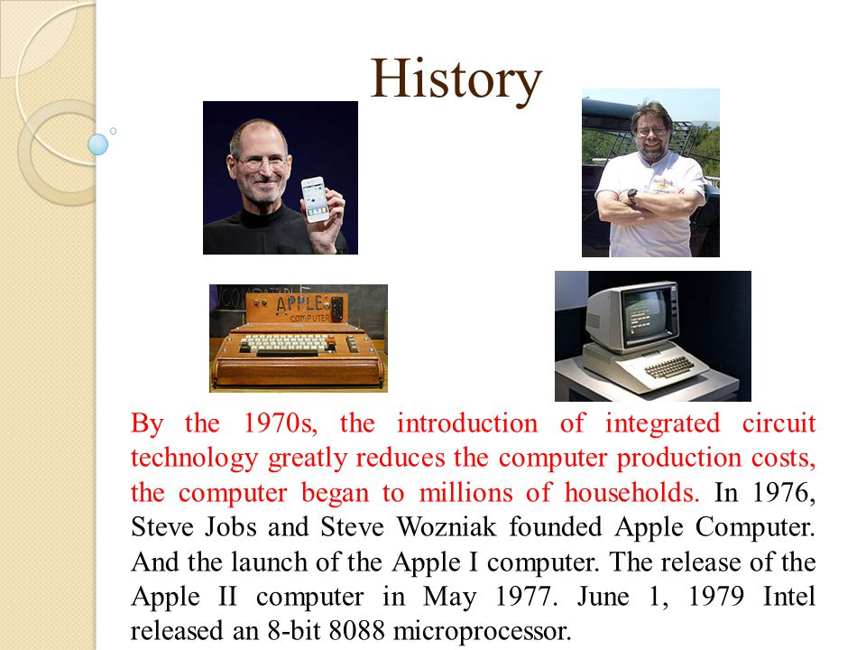 History By the 1970s, the introduction of integrated circuit technology greatly reduces the computer production costs, the computer began to millions of households.