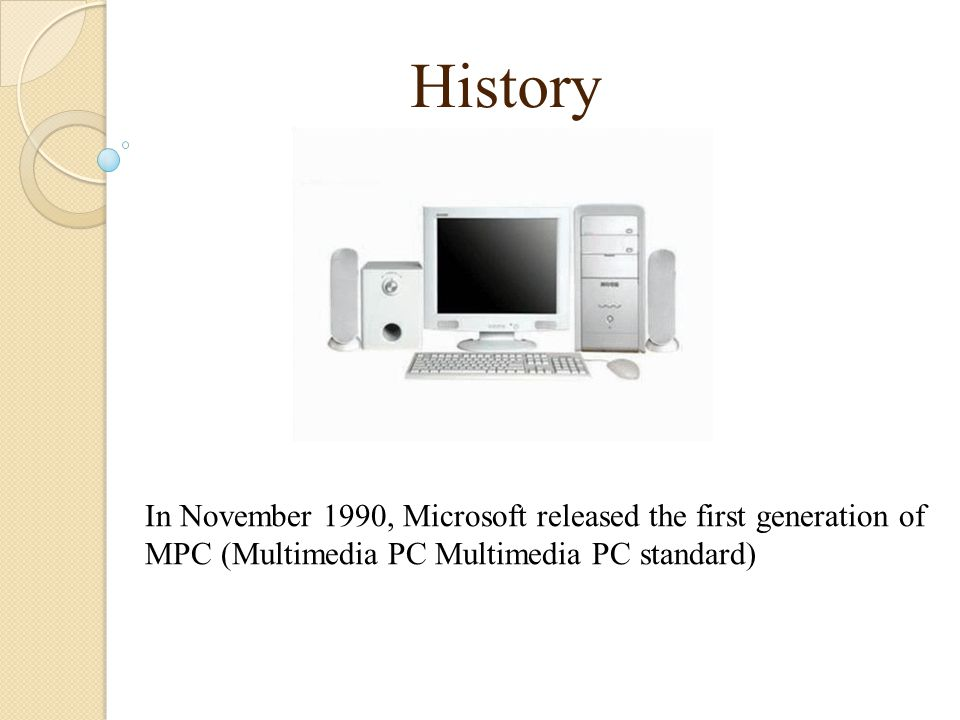 History In November 1990, Microsoft released the first generation of MPC (Multimedia PC Multimedia PC standard)