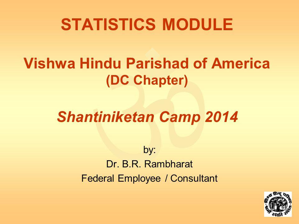  STATISTICS MODULE Vishwa Hindu Parishad of America (DC Chapter) Shantiniketan Camp 2014 by: Dr.