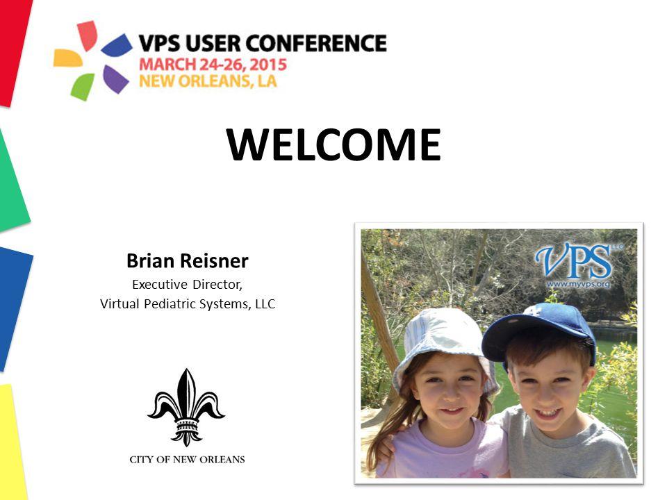 Brian Reisner Executive Director, Virtual Pediatric Systems, LLC WELCOME