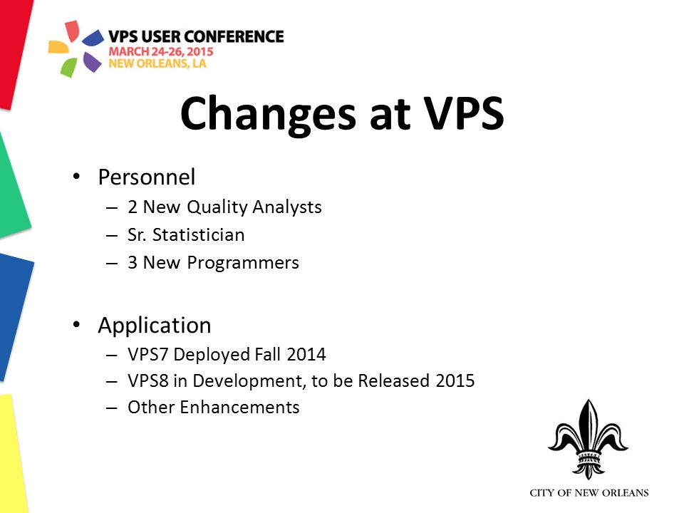 Changes at VPS Personnel – 2 New Quality Analysts – Sr. Statistician – 3 New Programmers Application – VPS7 Deployed Fall 2014 – VPS8 in Development,