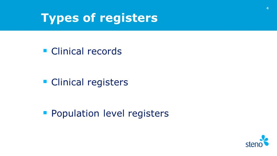 Types of registers  Clinical records  Clinical registers  Population level registers 4