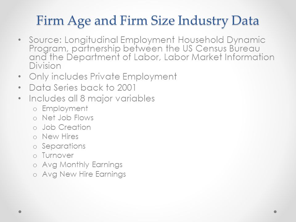 Firm Age and Firm Size Industry Data Source: Longitudinal Employment Household Dynamic Program, partnership between the US Census Bureau and the Depar