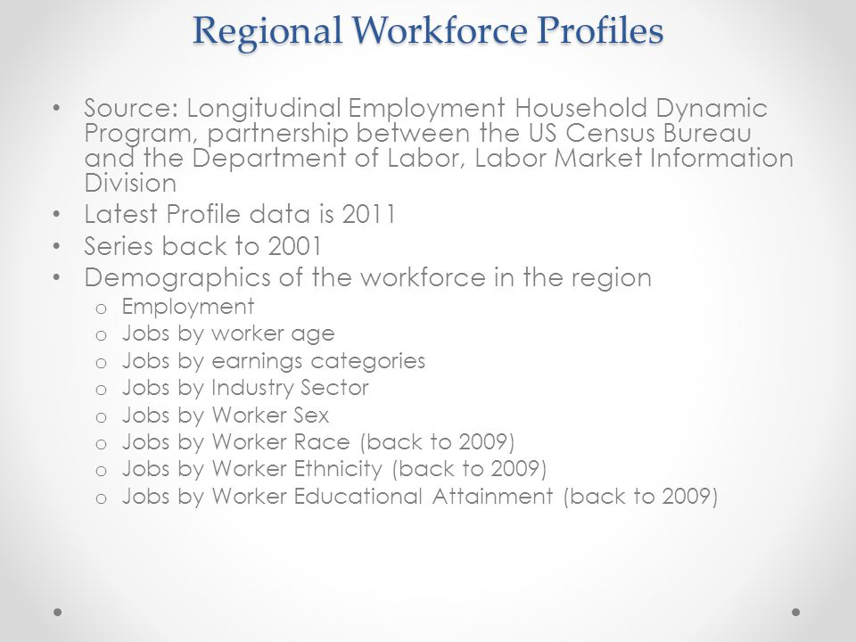 Regional Workforce Profiles Source: Longitudinal Employment Household Dynamic Program, partnership between the US Census Bureau and the Department of