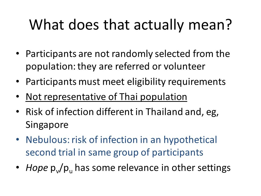 What does that actually mean? Participants are not randomly selected from the population: they are referred or volunteer Participants must meet eligib