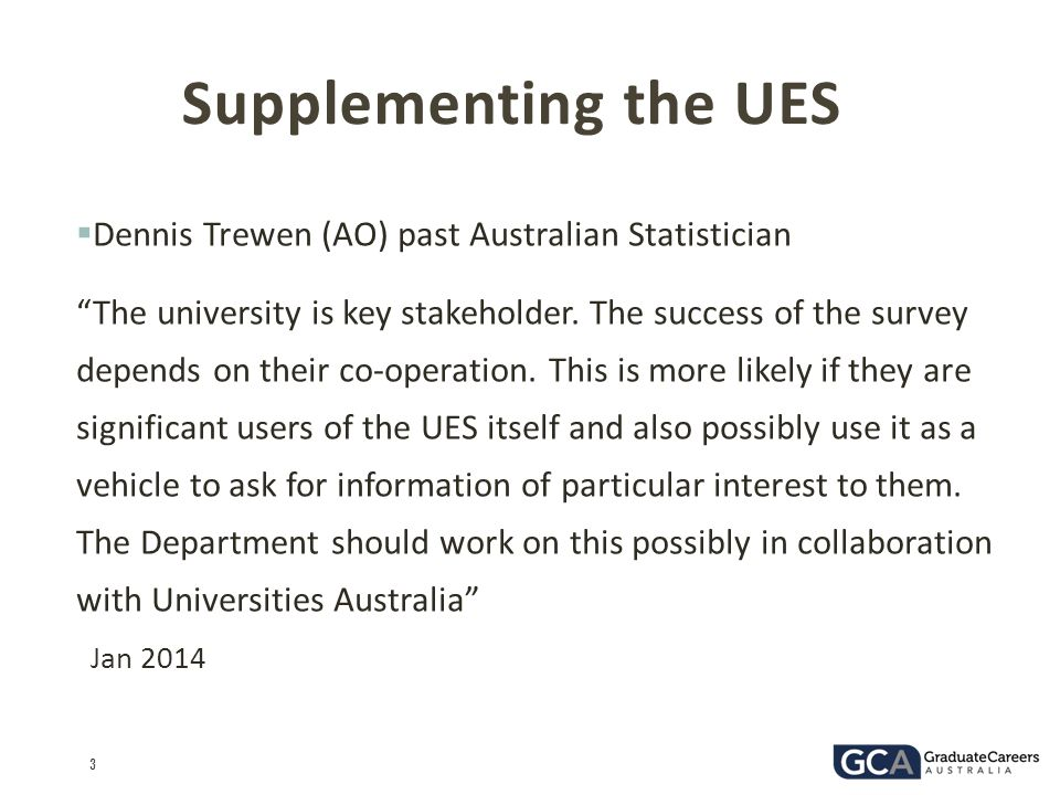 "3  Dennis Trewen (AO) past Australian Statistician ""The university is key stakeholder. The success of the survey depends on their co-operation. This"