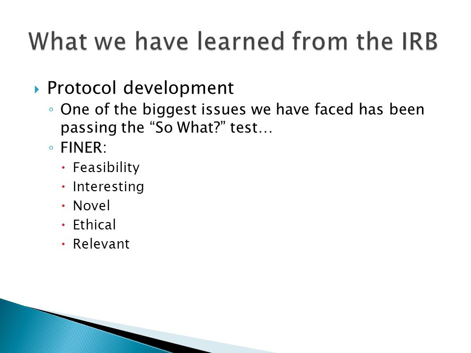  Protocol development ◦ One of the biggest issues we have faced has been passing the So What test… ◦ FINER:  Feasibility  Interesting  Novel  Ethical  Relevant