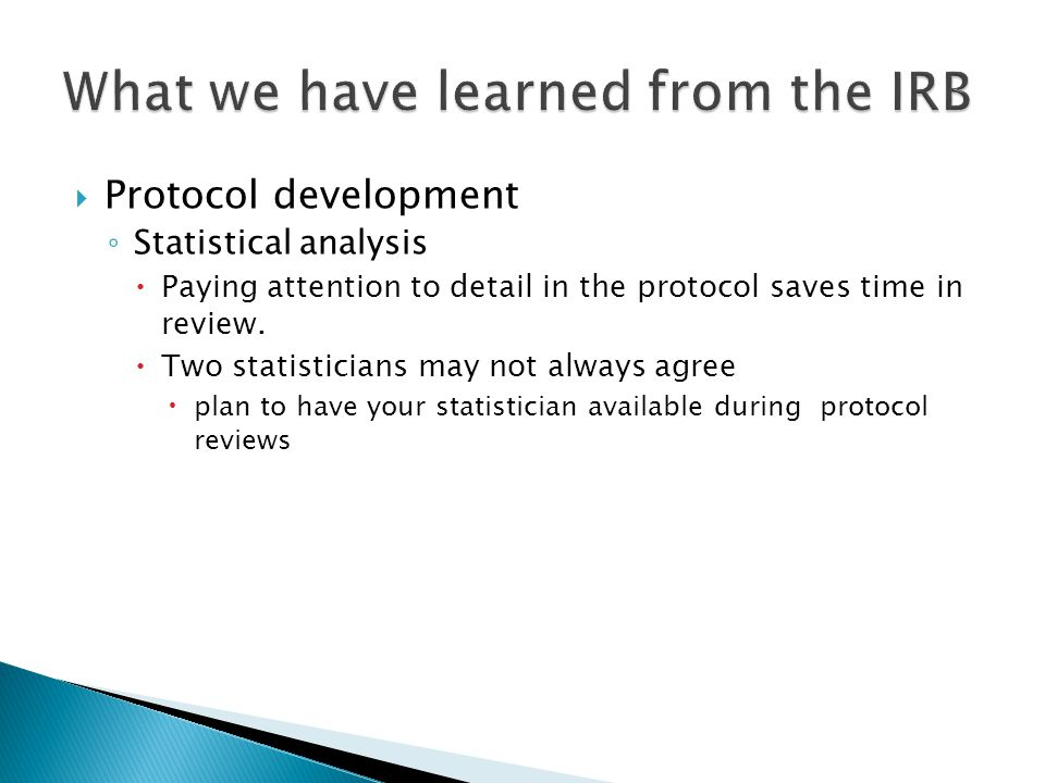  Protocol development ◦ Statistical analysis  Paying attention to detail in the protocol saves time in review.