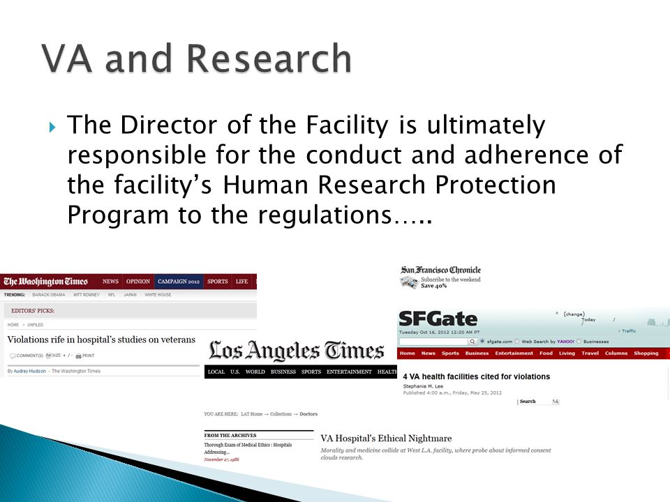  The Director of the Facility is ultimately responsible for the conduct and adherence of the facility's Human Research Protection Program to the regulations…..