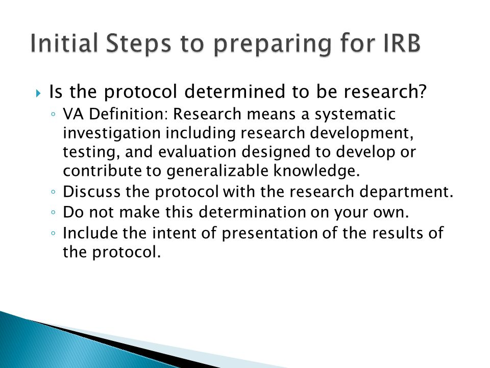  Protocol development ◦ The most important step to understanding how the IRB works is to submit a protocol.