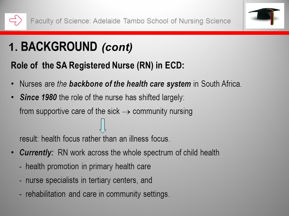 Role of the SA Registered Nurse (RN) in ECD: Nurses are the backbone of the health care system in South Africa. Since 1980 the role of the nurse has s