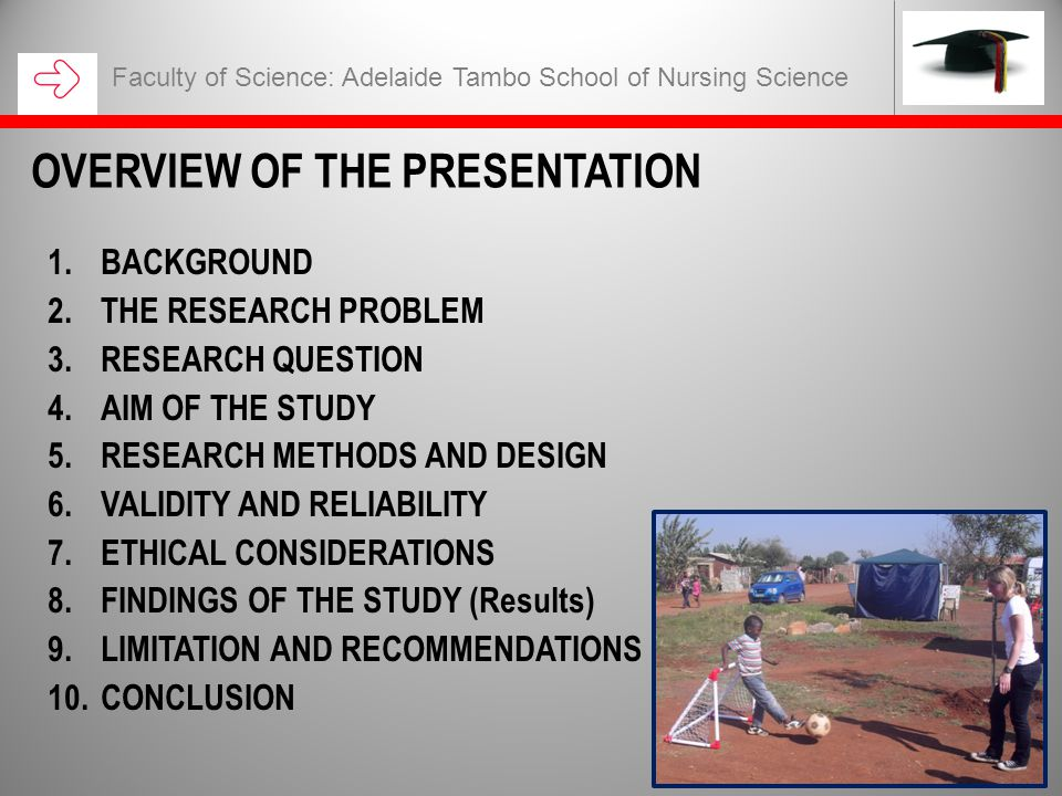 1.BACKGROUND 2.THE RESEARCH PROBLEM 3.RESEARCH QUESTION 4.AIM OF THE STUDY 5.RESEARCH METHODS AND DESIGN 6.VALIDITY AND RELIABILITY 7.ETHICAL CONSIDER