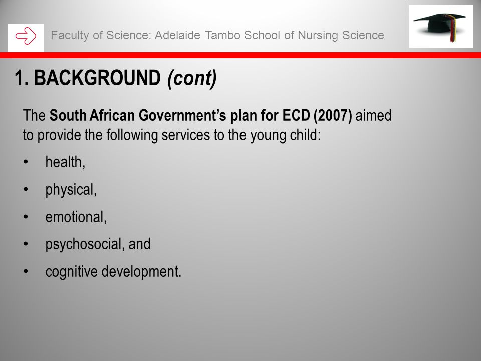 The South African Government's plan for ECD (2007) aimed to provide the following services to the young child: health, physical, emotional, psychosocial, and cognitive development.