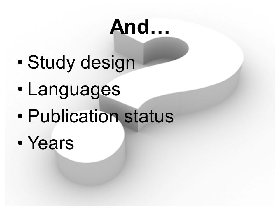 And… Study design Languages Publication status Years